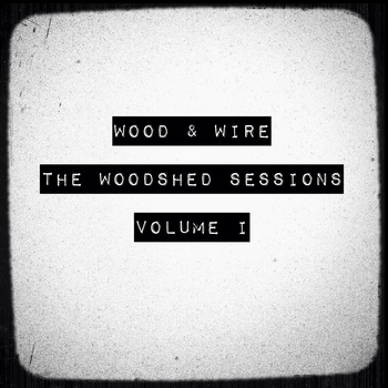 <I>Click here to purchase Wood & Wire's album</I>, The Woodshed, Vol. 1.
