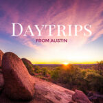 These Are Our Favorite Family-Friendly Daytrips From Austin